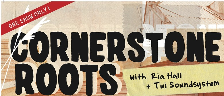 Cornerstone Roots with Ria Hall + Tui SoundSystem