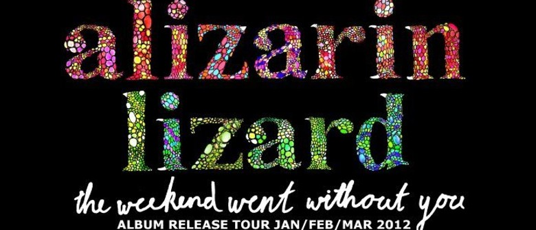 Alizarin Lizard - The Weekend Went Without You Album Tour