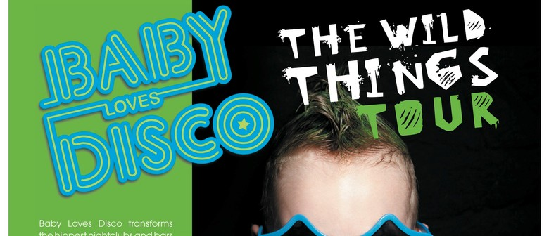 Baby Loves Disco - The Wild Things Tour
