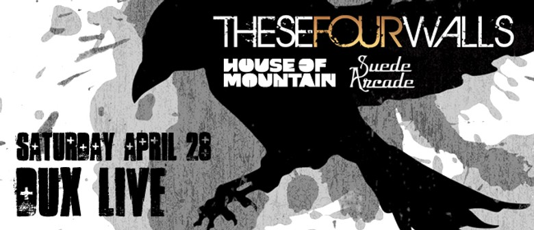 These Four Walls, House of Mountain and Suede Arcade
