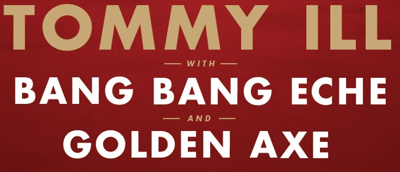 Tommy Ill Release Party with Bang Bang Eche, Golden Axe