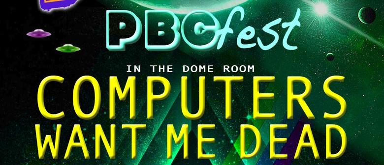 PBCFest Ft Computers Want Me Dead & Daniel Farley