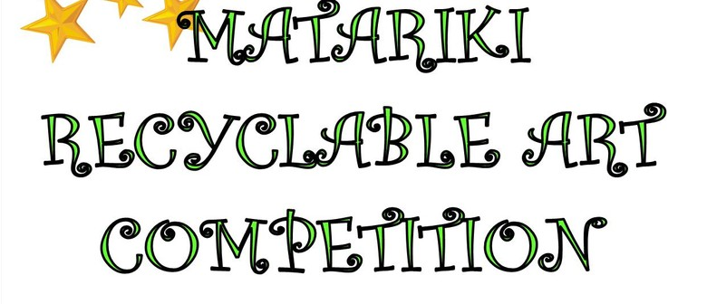 Matariki Recyclable Art Show and Competition