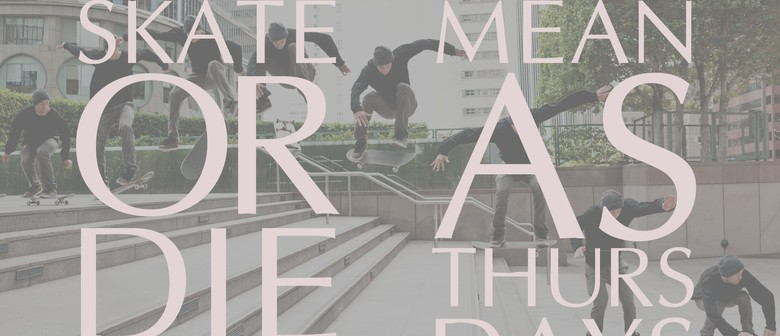 Skate or Die + Mean As Thursdays