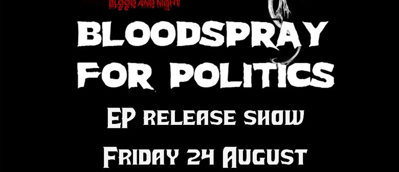 Bloodspray for Politcs Ep Release show