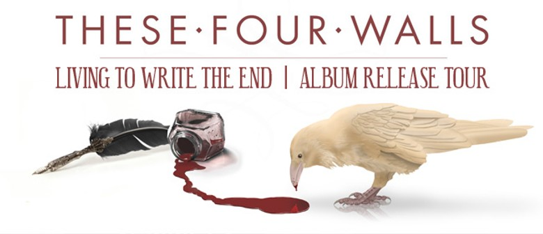 These Four Walls: Living to Write the End Album Release Tour
