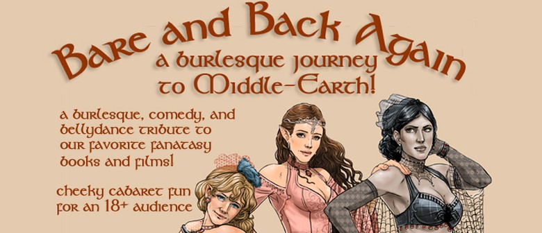 Bare and Back Again: A Burlesque Journey to Middle-Earth