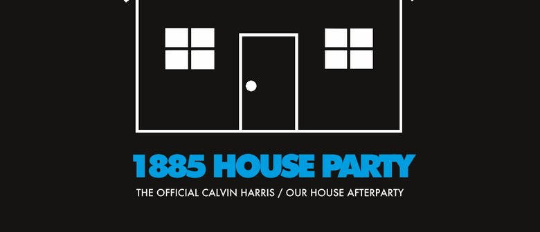 1885 House Party - The Official Our House Afterparty