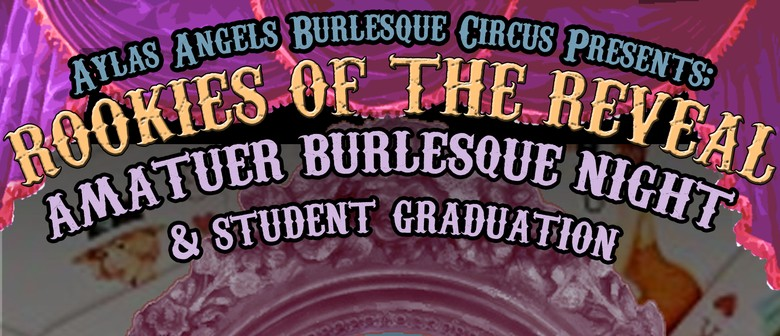 Rookies of The Reveal Burlesque Graduation
