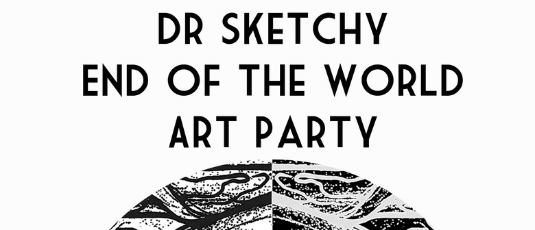 Dr Sketchy End of The World Art Party