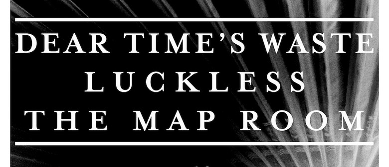 Dear Time's Waste | Luckless | The Map Room