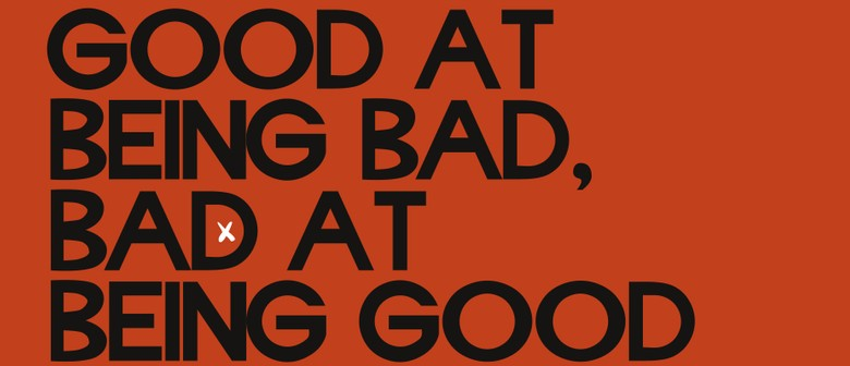 Good At Being Bad, Bad At Being Good - Auckland - Eventfinda