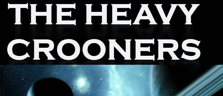 The Heavy Crooners: CANCELLED