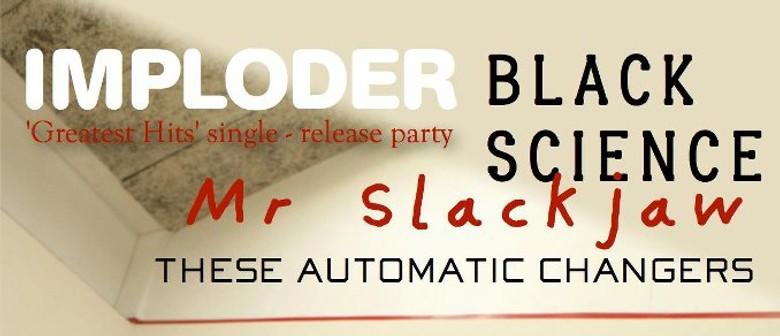 Imploder, Black Science, Mr Slackjaw and TAC