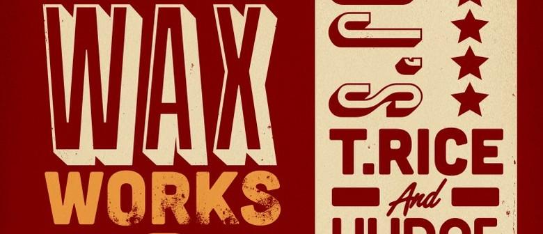 The Wax Works - T-Rice & DJ Hudge