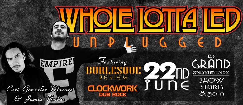 Whole Lotta Led Unplugged - World Class Comedy and Burlesque