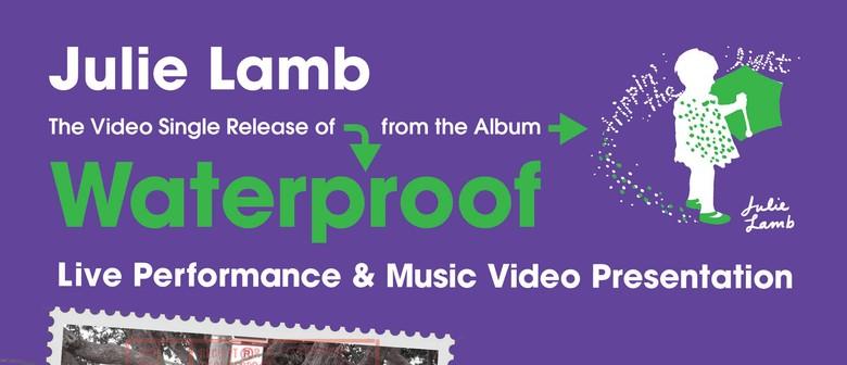 Julie Lamb: Waterproof Video Release