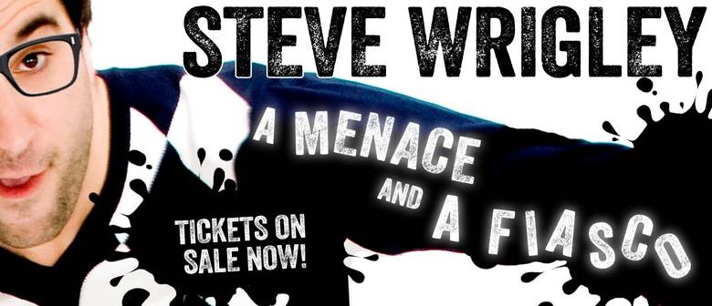 Comedy Special Steve Wrigley - A Menace and a Fiasco