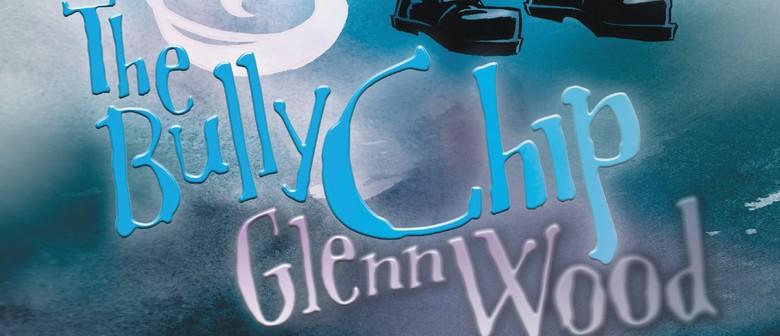 Bully Chip by Glenn Wood - Launch