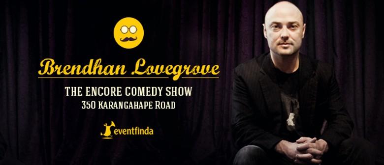 The Encore Comedy Show - Brendhan Lovegrove