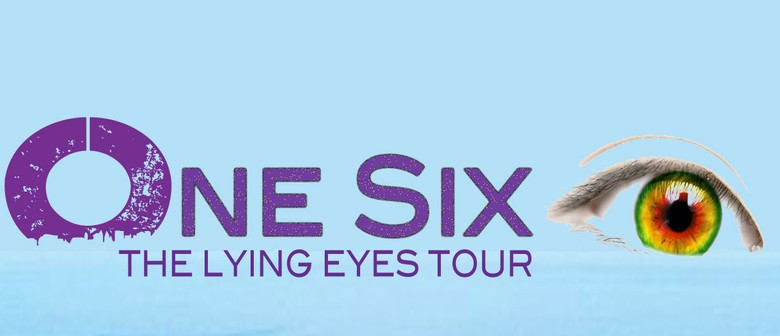 One Six - The Lying Eyes Tour