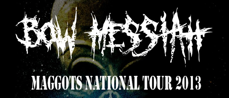 Bow Messiah - Maggots National Tour