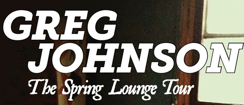 Greg Johnson - The Spring Lounge Tour