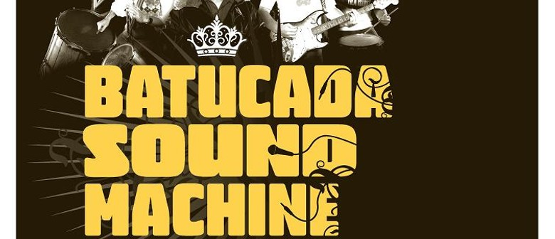Batucada Sound Machine with support from Suns of IO