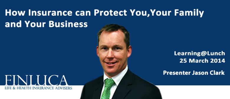 How Insurance can Protect You, Your Family and Your Business