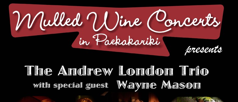 Mulled Wine Concert - Andrew London Trio with Wayne Mason