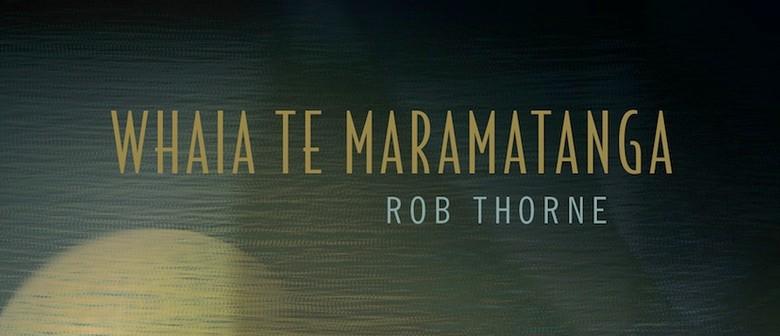 Rob Thorne's Whāia te Māramatanga