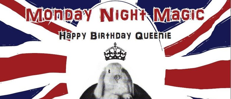 Monday Night Magic - Happy Birthday Queenie