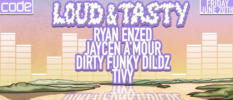 Loud & Tasty with Ryan Enzed & Jaycen A'mour