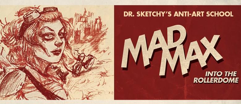 Dr. Sketchy's Anti-Art School: Mad Max
