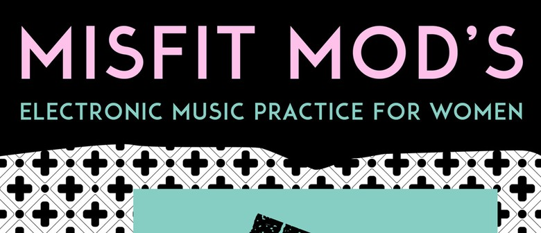 Misfit Mod's Electronic Music Practice for Women