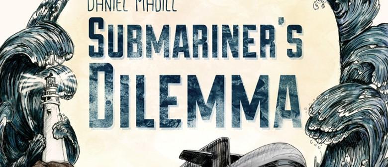 Daniel Madill - Submariner's Dilemma Album Release Tour