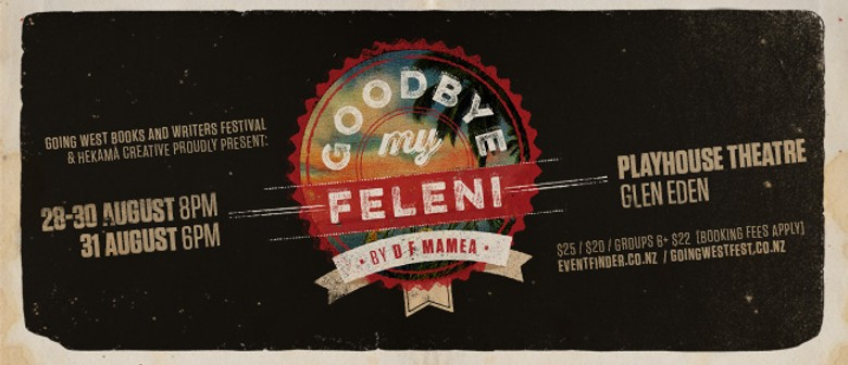 Going West Festival Theatre Season: Goodbye My Feleni