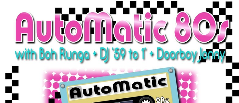 AutoMatic 80s / Amez Amez with Special Guest Boh Runga