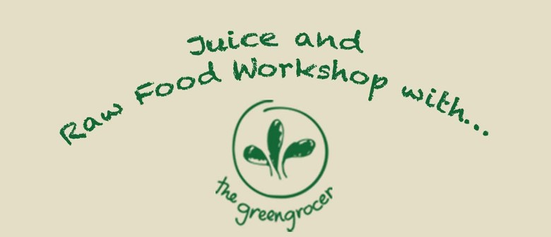 Juice and Raw Food Workshop with The Greengrocer