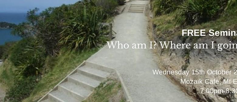 Seminar: Who am I? Where am I going?
