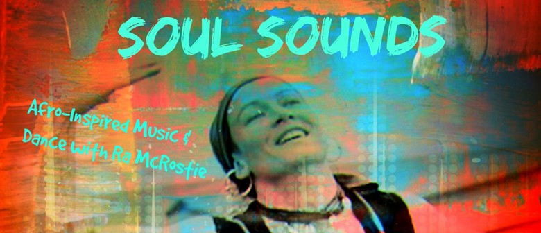 Soul Sounds: Afro-Inspired Music & Dance with Ra McRostie