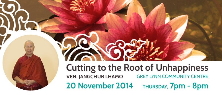 Cutting to the Root of Unhappiness by Ven. Jangchub Lhamo