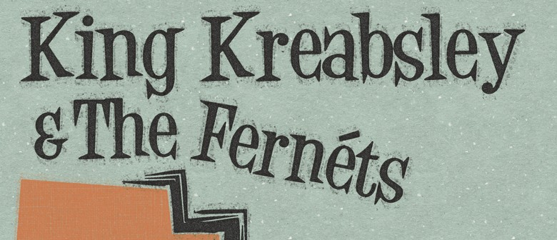 King Kreabsley And The Fernets