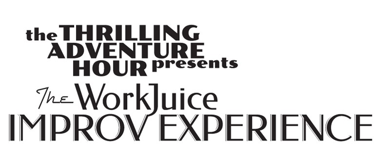 The Thrilling Adventure Hour Presents: The WorkJuice Improv
