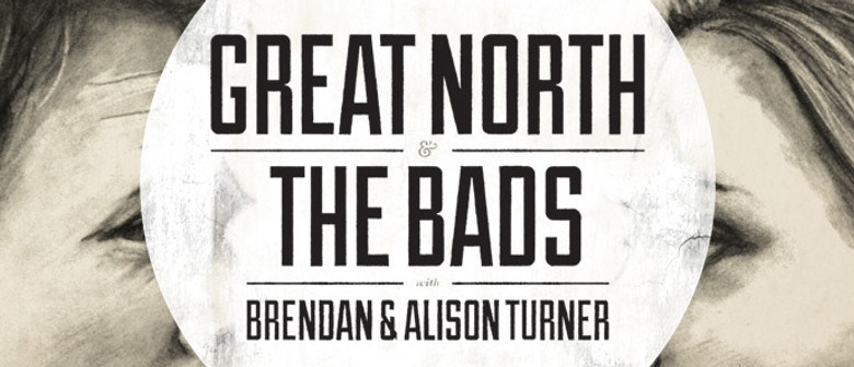 Great North, The Bads, Brendan and Alison Turner