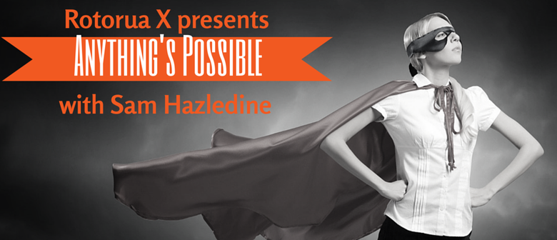 Rotorua X presents Anything's Possible with Sam Hazledine
