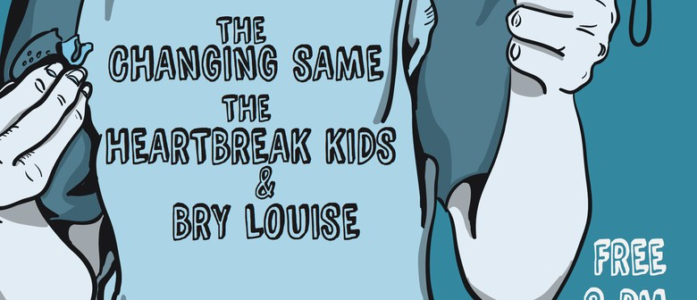 The Changing Same, The Heartbreak Kids and Bry Louise