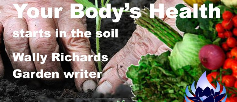 Your Body's Health Starts In the Soil Wally Richards, Garden