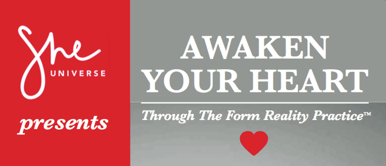 Awaken Your Heart through The Form Reality Practice™