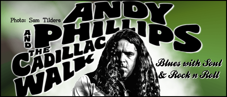 Andy Phillips & The Cadillac Walk - Special Guests Blues Jam